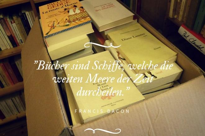 Francis Bacon: Bücher sind Schiffe, welche die weiten Meere der Zeit durcheilen.