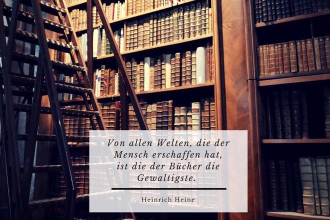 Heinrich Heine: Von allen Welten, die der Mensch erschaffen hat, ist die der Bücher die Gewaltigste.