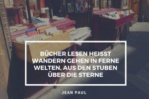 Jean Paul: Bücher lesen heißt wandern gehen in ferne Welten, aus den Stuben in die Sterne