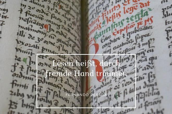 Lesen heißt, durch fremde Hand träumen. Fernando Pessoa