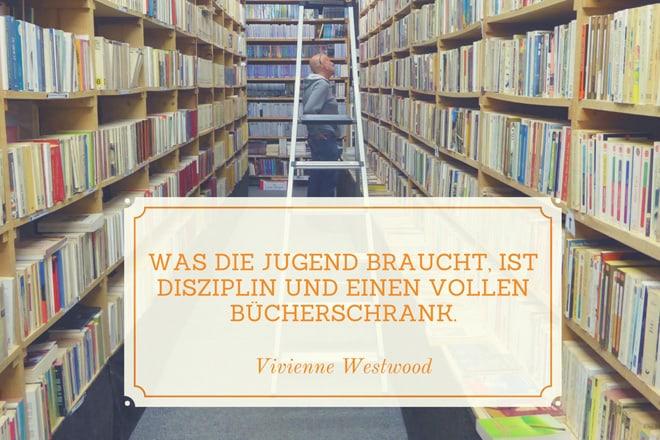 Vivienne Westwood: Was die Jugend braucht, ist Disziplin und einen vollen Bücherschrank. Literatur