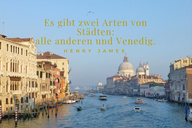 """""""Es gibt zwei Arten von Städten: alle anderen und Venedig."""" Henry James"""