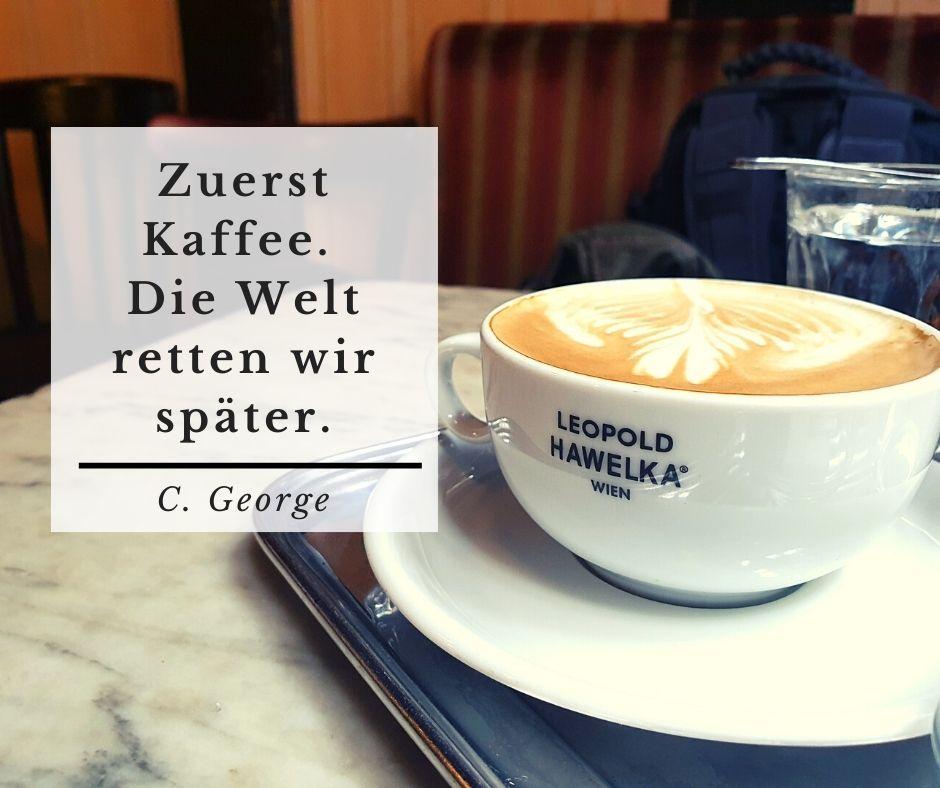Zuerst Kaffee - Die Welt retten wir später